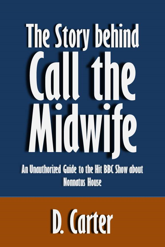 The Story behind Call the Midwife: An Unauthorized Guide to the Hit BBC Show about Nonnatus House [Article]
