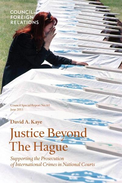 Justice Beyond the Hague: Supporting the Prosecution of International Crimes in National Courts By: David A. Kaye
