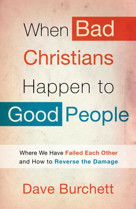 When Bad Christians Happen to Good People By: Dave Burchett