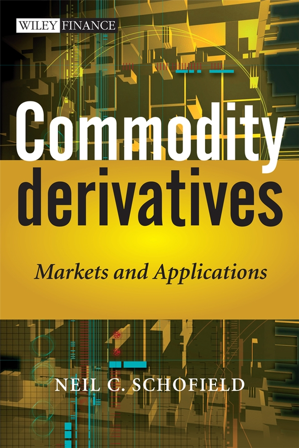 Commodity Derivatives By: Neil C. Schofield