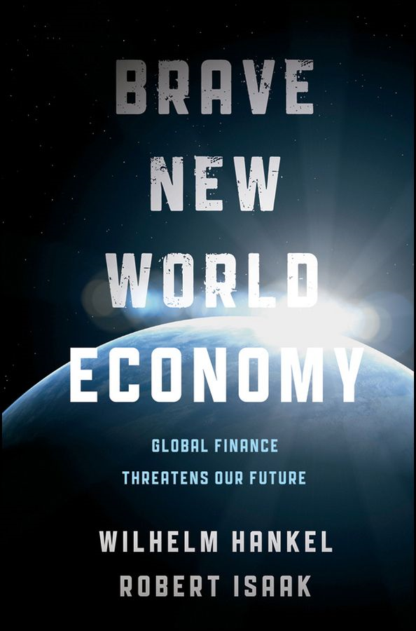 Brave New World Economy By: Robert Isaak,Wilhelm Hankel