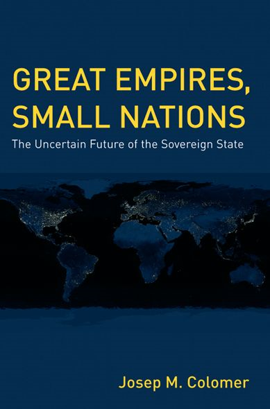 Great Empires,  Small Nations The Uncertain Future of the Sovereign State