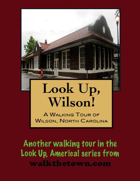 A Walking Tour of Wilson, North Carolina By: Doug Gelbert