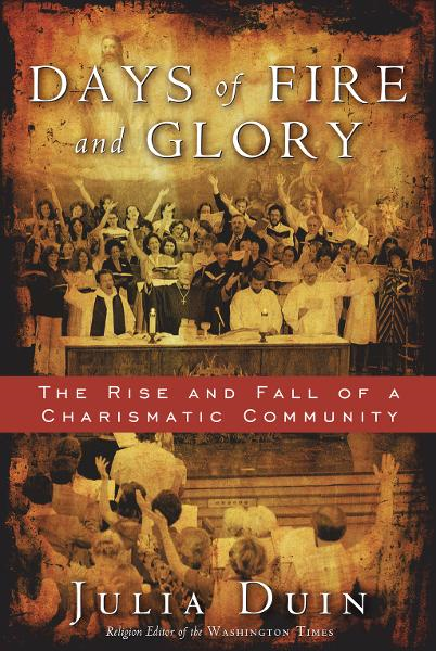 Days of Fire and Glory: The Rise and Fall of a Charismatic Community By: Julia Duin