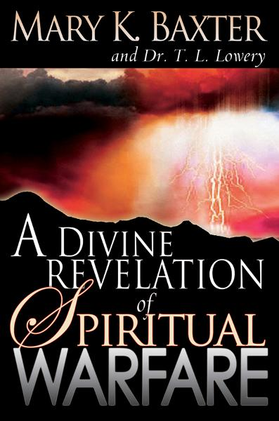 Divine Revelation Of Spiritual Warfare By: Mary K. Baxter