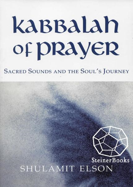 Kabbalah of Prayer: Sacred Sounds and the Soul's Journey By: Shulamit Elson