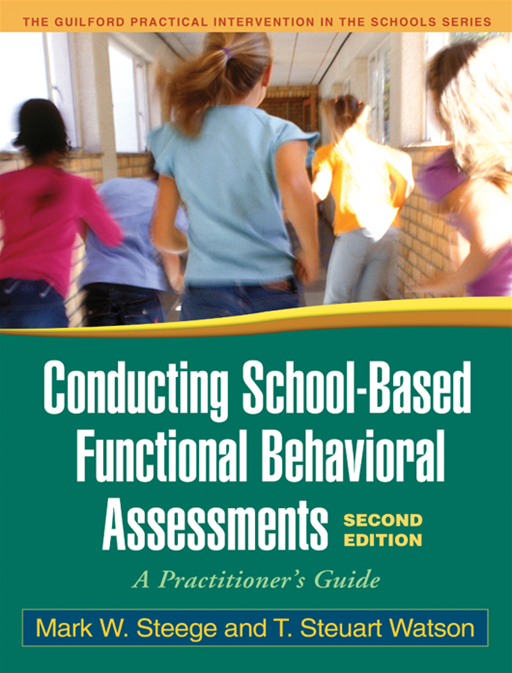 Conducting School-Based Functional Behavioral Assessments, Second Edition By: Mark W. Steege, Phd,T. Steuart Watson, Phd