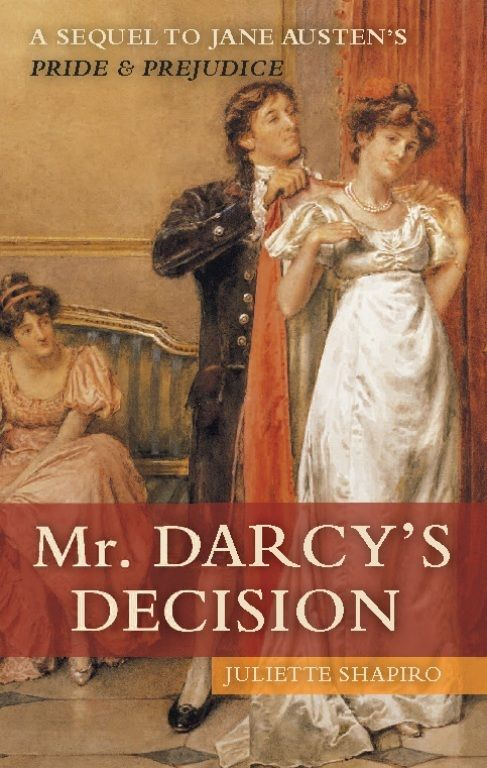 Mr. Darcy's Decision By: Juliette Shapiro
