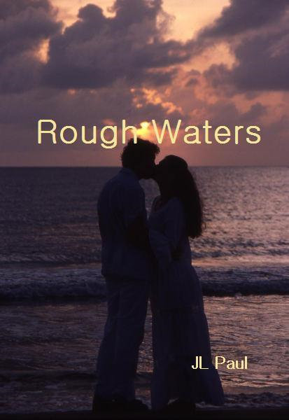 Rough Waters By: JL Paul