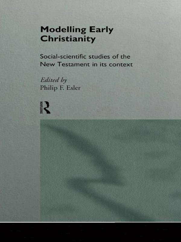 Modelling Early Christianity Social-Scientific Studies of the New Testament in its Context
