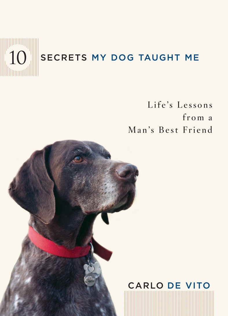 10 Secrets My Dog Taught Me By: Carlo De Vito