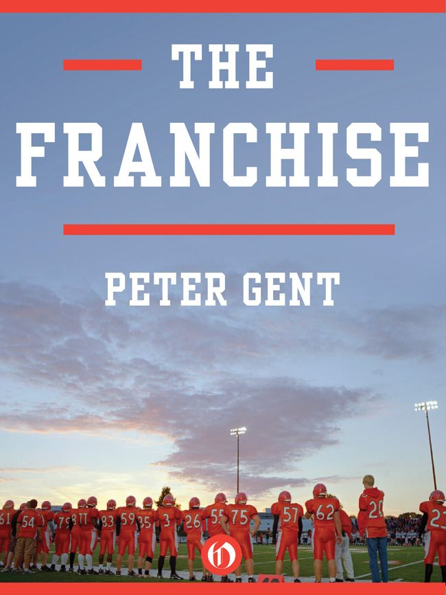 The Franchise By: Peter Gent