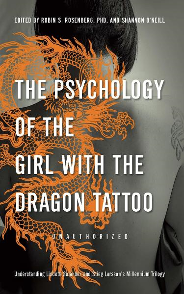The Psychology of the Girl with the Dragon Tattoo: Understanding Lisbeth Salander and Stieg Larsson's Millennium Trilogy By: