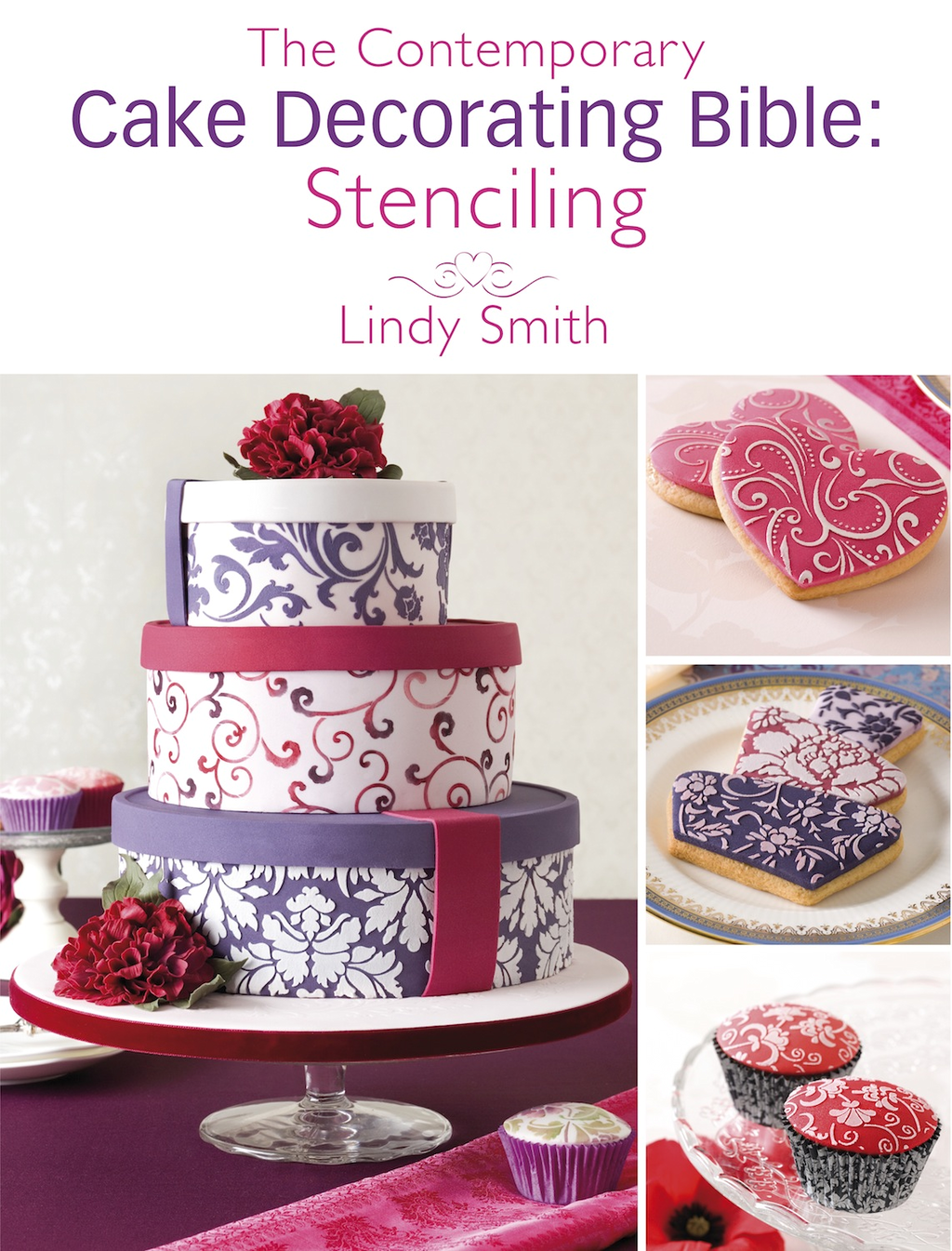 The Contemporary Cake Decorating Bible: Stenciling: A sample chapter from The Contemporary Cake Decorating Bible By: Lindy Smith