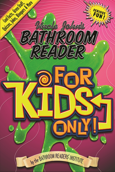 Uncle John's Bathroom Reader for Kids Only!: Cool Facts, Gross Stuff, Quizzes, Jokes, Bloopers, and More By: Bathroom Readers' Institute