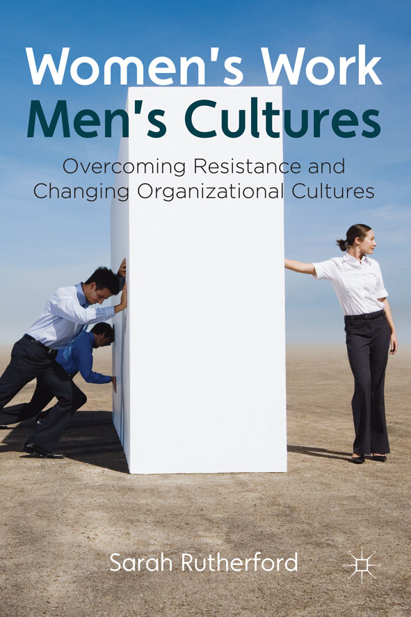 Women's Work,  Men's Cultures Overcoming Resistance and Changing Organizational Cultures