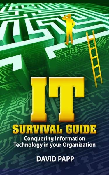 IT Survival Guide By: David Papp