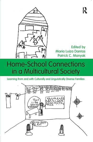 Home-School Connections in a Multicultural Society: Learning From and With Culturally and Linguistically Diverse Families By: Maria Luiza Dantas,Patrick C. Manyak