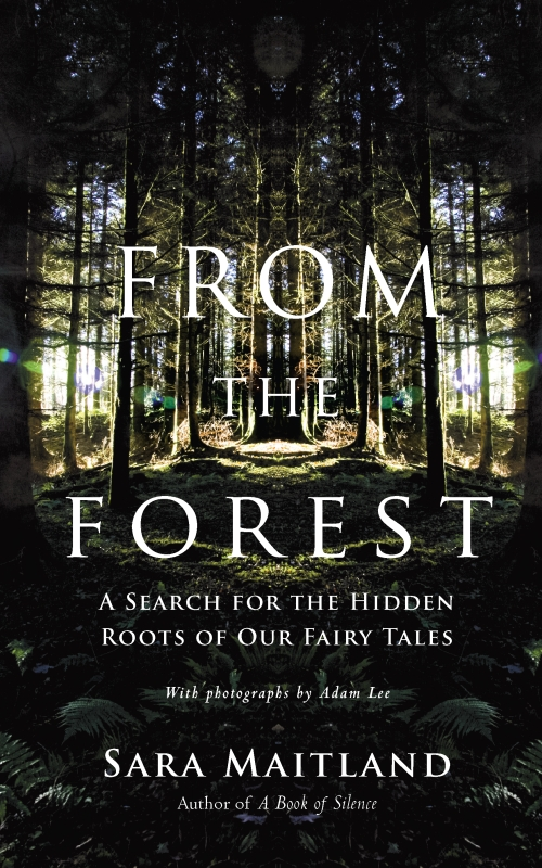 From the Forest: A Search for the Hidden Roots of our Fairytales By: Sara Maitland
