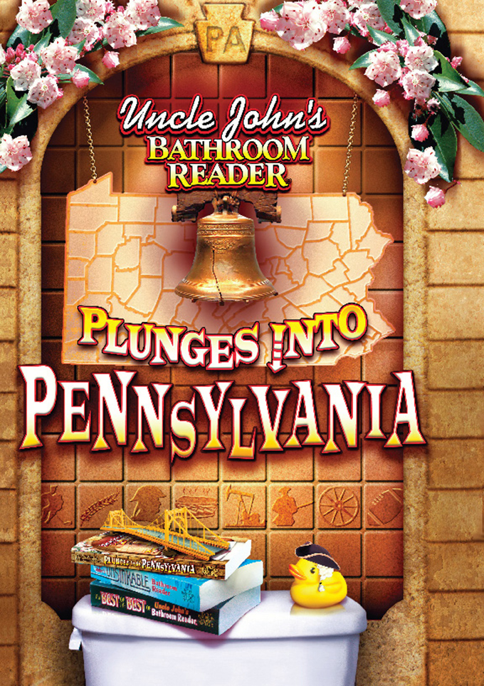 Uncle John's Bathroom Reader Plunges into Pennsylvania By: Bathroom Readers' Institute