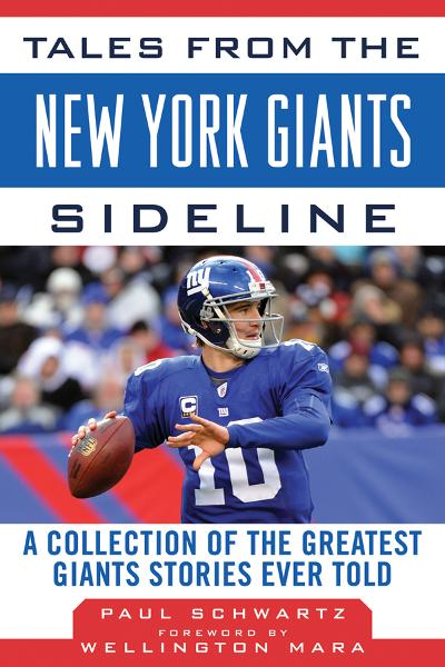 Tales from the New York Giants Sideline: A Collection of the Greatest Giants Stories Ever Told By: Paul Schwartz