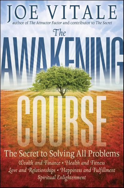 The Awakening Course By: Joe Vitale