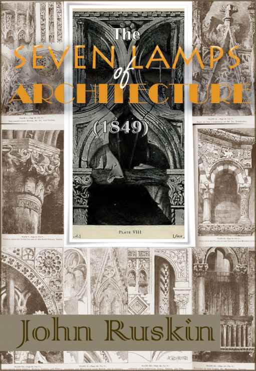 The Seven Lamps of Architecture By: John Ruskin