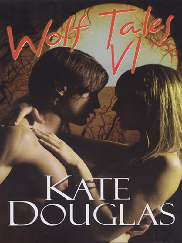 Wolf Tales VI By: Kate Douglas