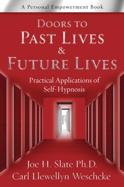 Doors to Past Lives & Future Lives: Practical Applications of Self-Hypnosis By: Carl Llewellyn Weschcke,Joe H. Slate