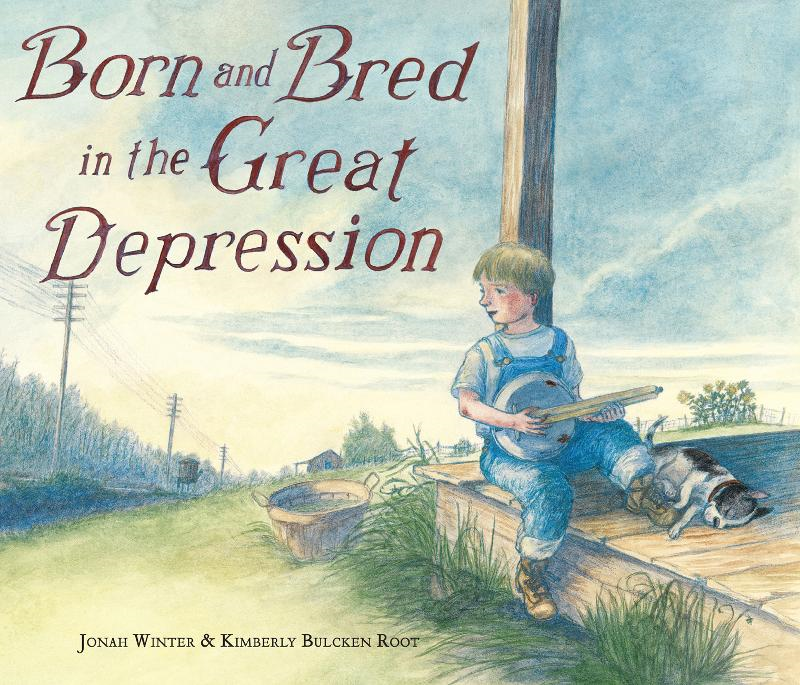 Born and Bred in the Great Depression By: Jonah Winter,Kimberly Bulcken Root