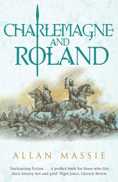 Charlemagne and Roland By: Allan Massie