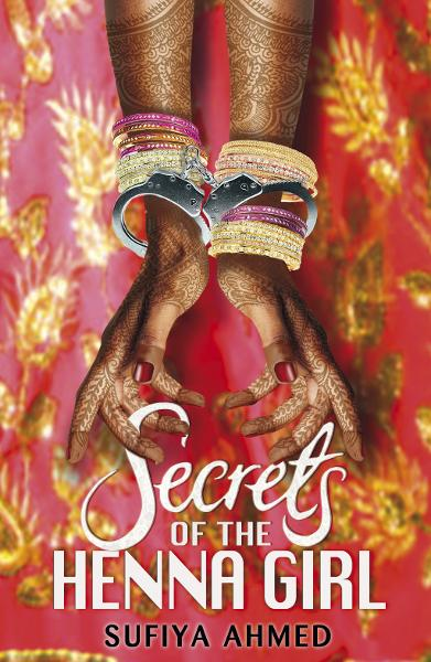 Secrets of the Henna Girl By: Sufiya Ahmed