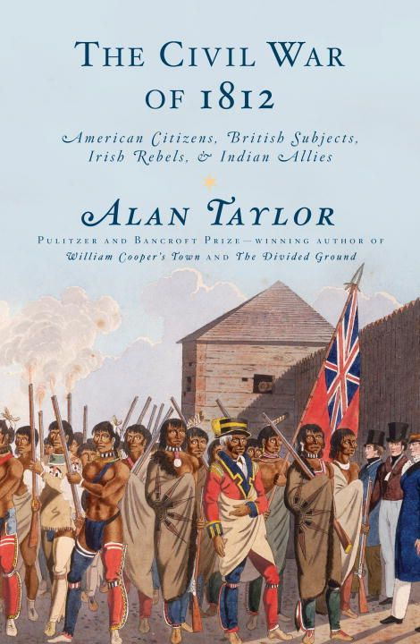 The Civil War of 1812 By: Alan Taylor