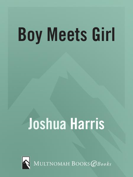 Boy Meets Girl By: Joshua Harris