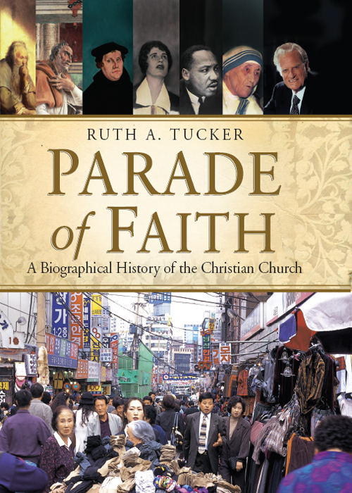 Parade of Faith: A Biographical History of the Christian Church By: Ruth A. Tucker