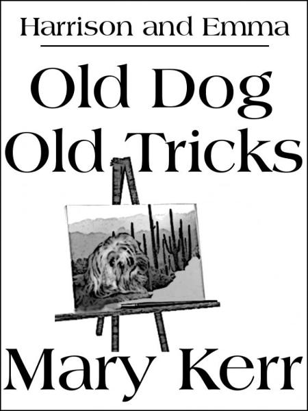 Old Dog Old Tricks By: Mary Kerr