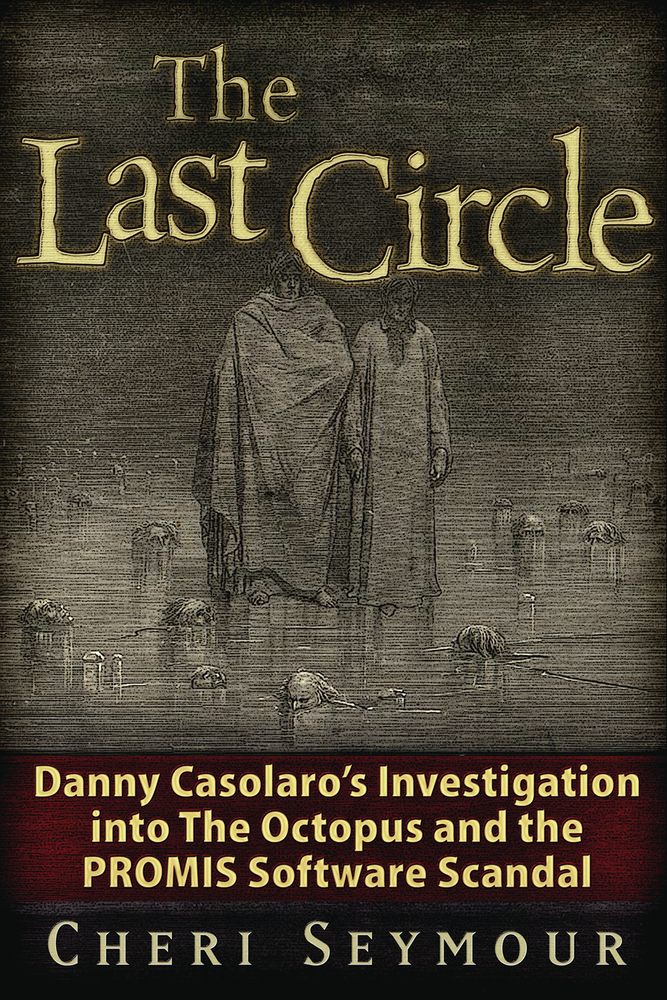 The Last Circle: Danny Casolaro's Investigation into the Octopus and the PROMIS Software Scandal By: Cheri Seymour