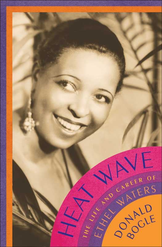 Heat Wave: The Life and Career of Ethel Waters By: Donald Bogle