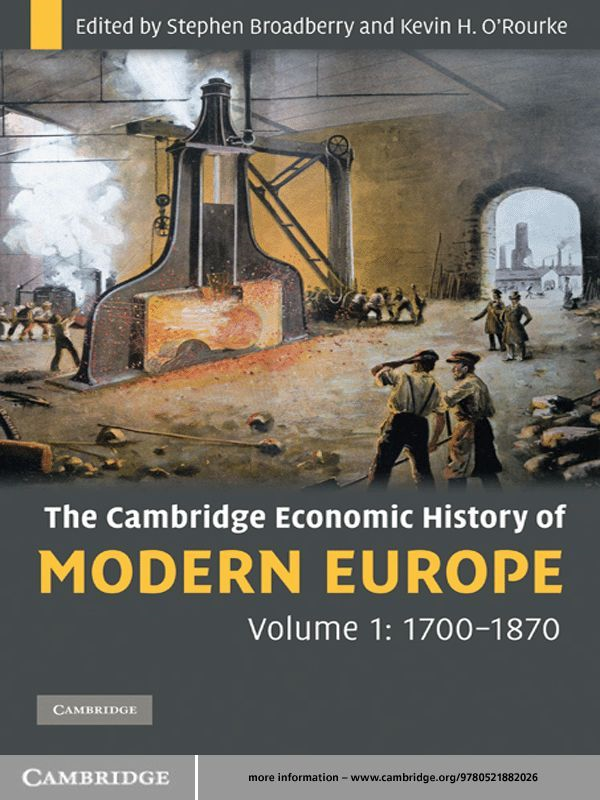 The Cambridge Economic History of Modern Europe: Volume 1, 1700–1870 By: Kevin H. O'Rourke,Stephen Broadberry