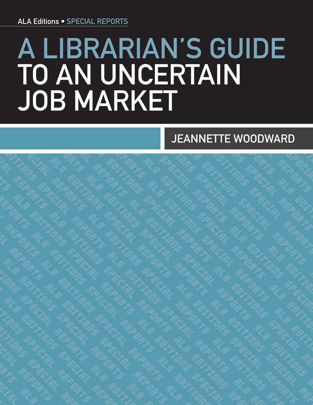 A Librarian's Guide to an Uncertain Job Market By: Jeannette Woodward