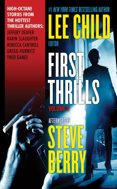 First Thrills: Volume 3 By: Gregg Hurwitz,Jeffery Deaver,Karin Slaughter,Rebecca Cantrell,Theo Gangi