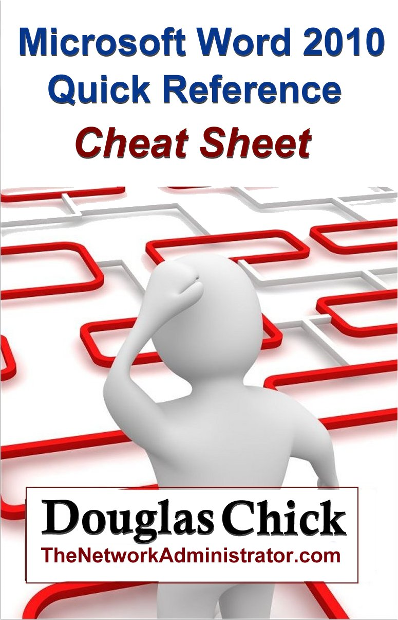 Microsoft Word 2010 Quick Reference (Cheat Sheet) By: Douglas Chick