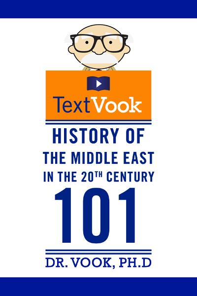 History of the Middle East in the 20th Century 101: The TextVook By: Dr. Vook Ph.D