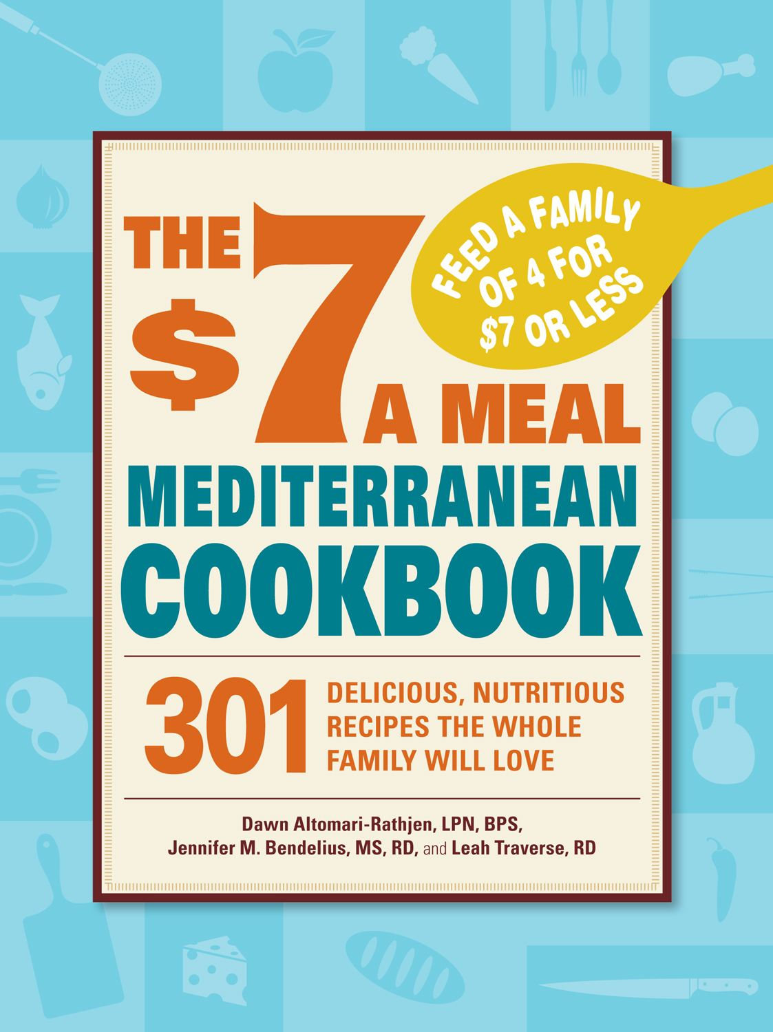 The $7 a Meal Mediterranean Cookbook: 301 Delicious, Nutritious Recipes the Whole Family Will Love By: Altomari-Rathjen,Jennifer M. Bendelius