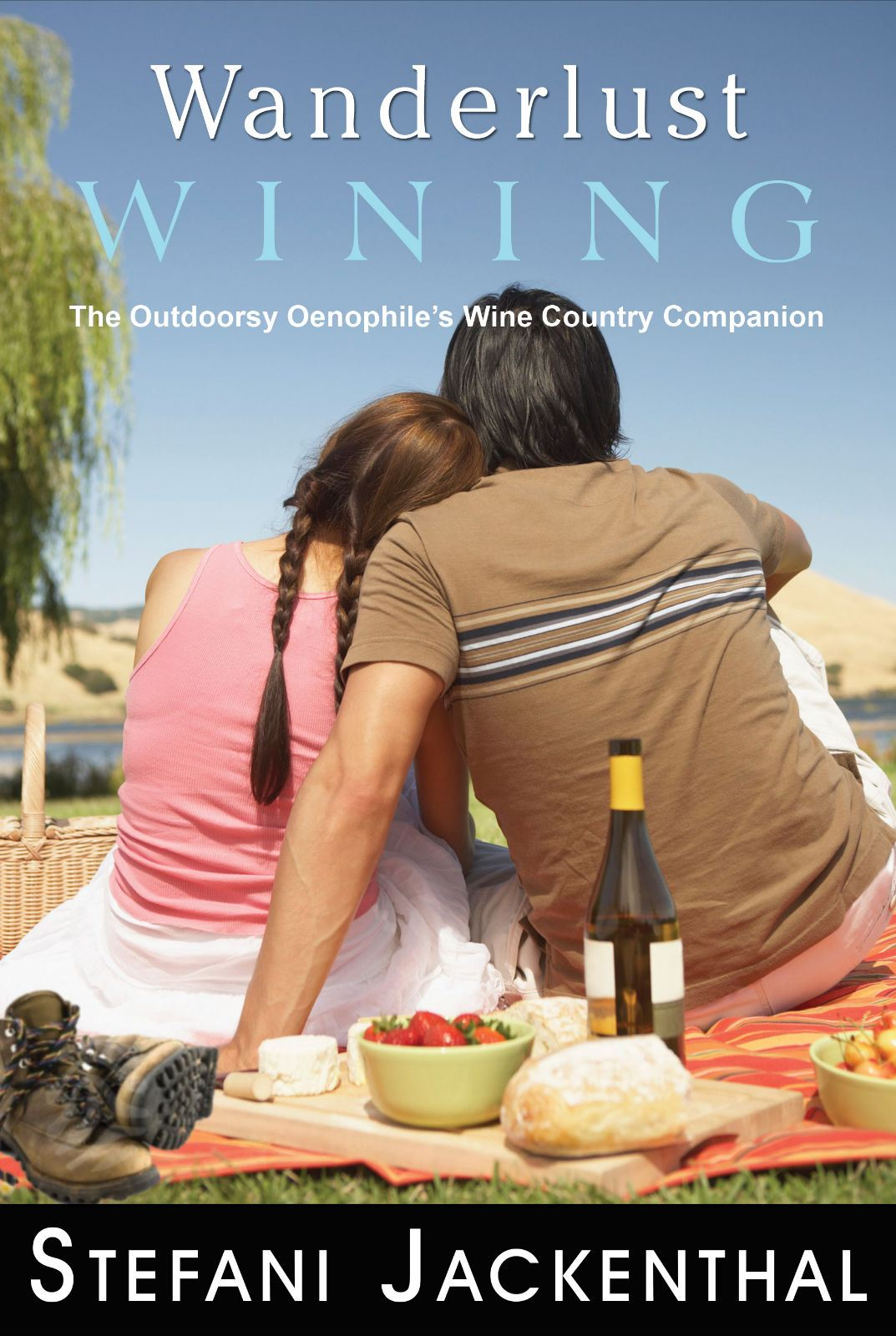 Wanderlust Wining: Wanderlust Wining The Outdoorsy Oenophiles Wine Country Companion