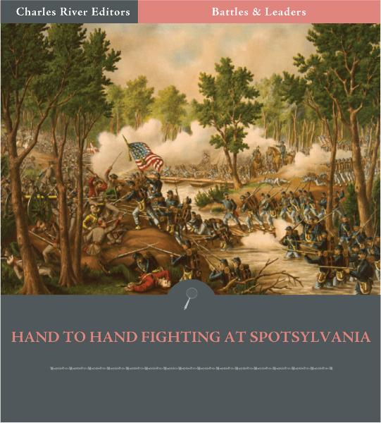 Battles & Leaders of the Civil War: Hand-To-Hand Fighting at Spotsylvania (Illustrated Edition)