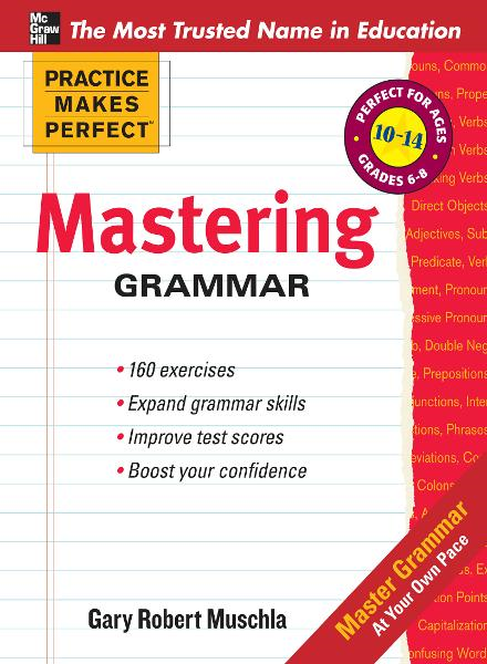 Practice Makes Perfect Mastering Grammar By: Gary Muschla