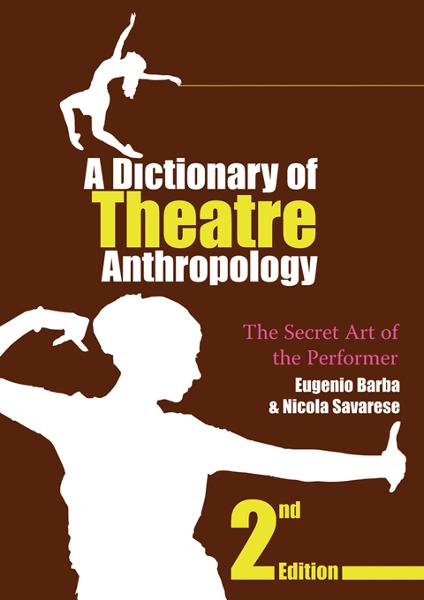 A Dictionary of Theatre Anthropology The Secret Art of the Performer
