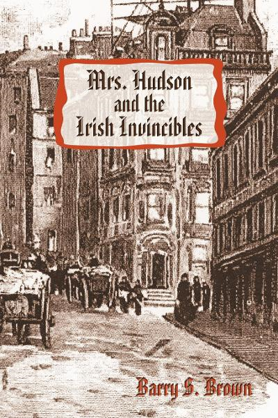 Mrs. Hudson and the Irish Invincibles By: Barry S. Brown