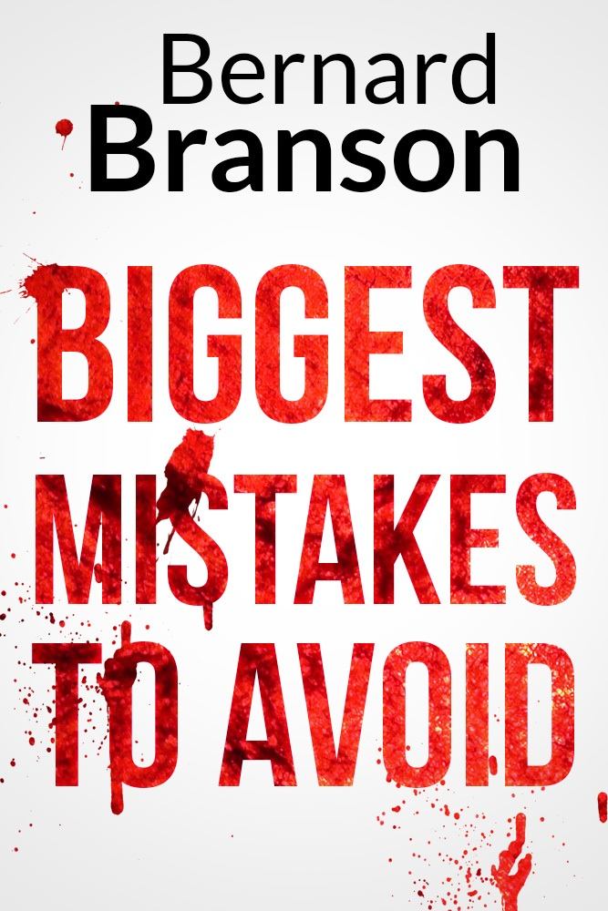 Biggest Mistakes To Avoid By: Bernard Branson
